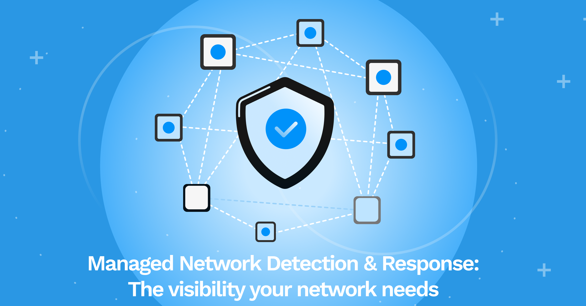 Managed Network Detection & Response: The visibility your network needs